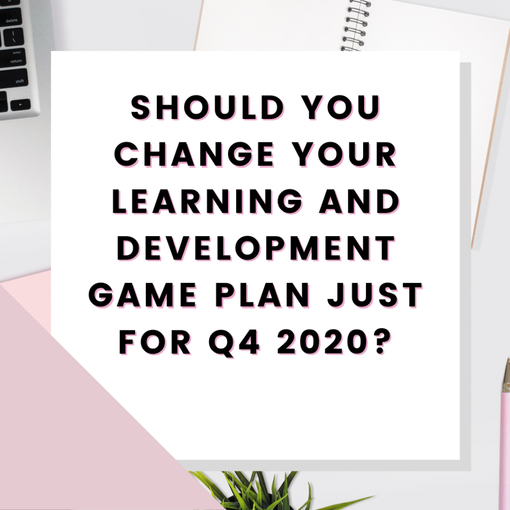 Should You Change Your Learning and Development Game Plan for Q4 2020 | Cristin Grogan | Learning and Development, Training, Corporate Training