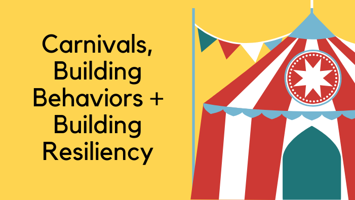 Carnivals, Building Behaviors and Resiliency Cristin Grogan